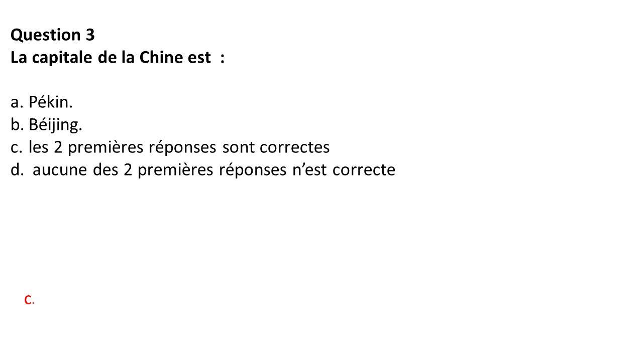Question 3 La capitale de la Chine est : a.Pékin. b.Béijing.
