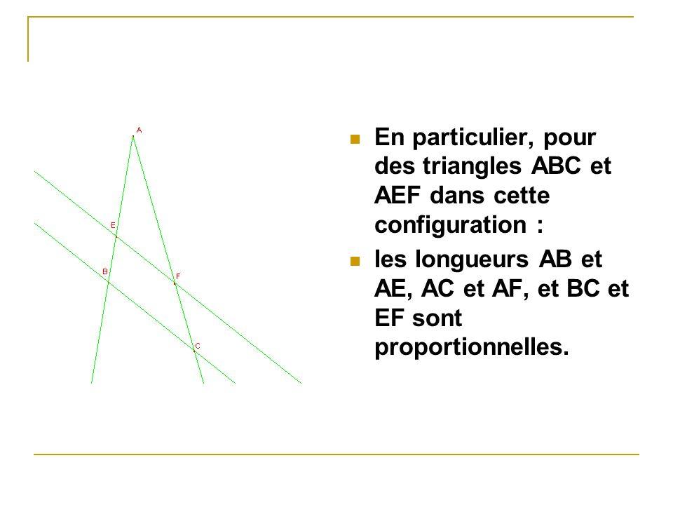En particulier, pour des triangles ABC et AEF dans cette configuration : les longueurs AB et AE, AC et AF, et BC et EF sont proportionnelles.