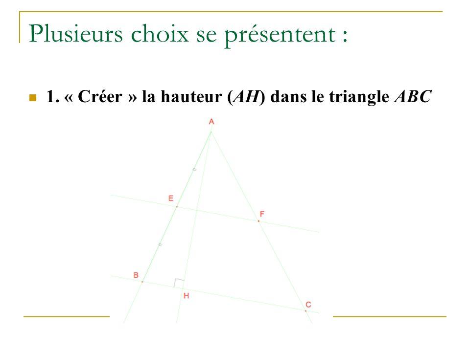 Plusieurs choix se présentent : 1. « Créer » la hauteur (AH) dans le triangle ABC