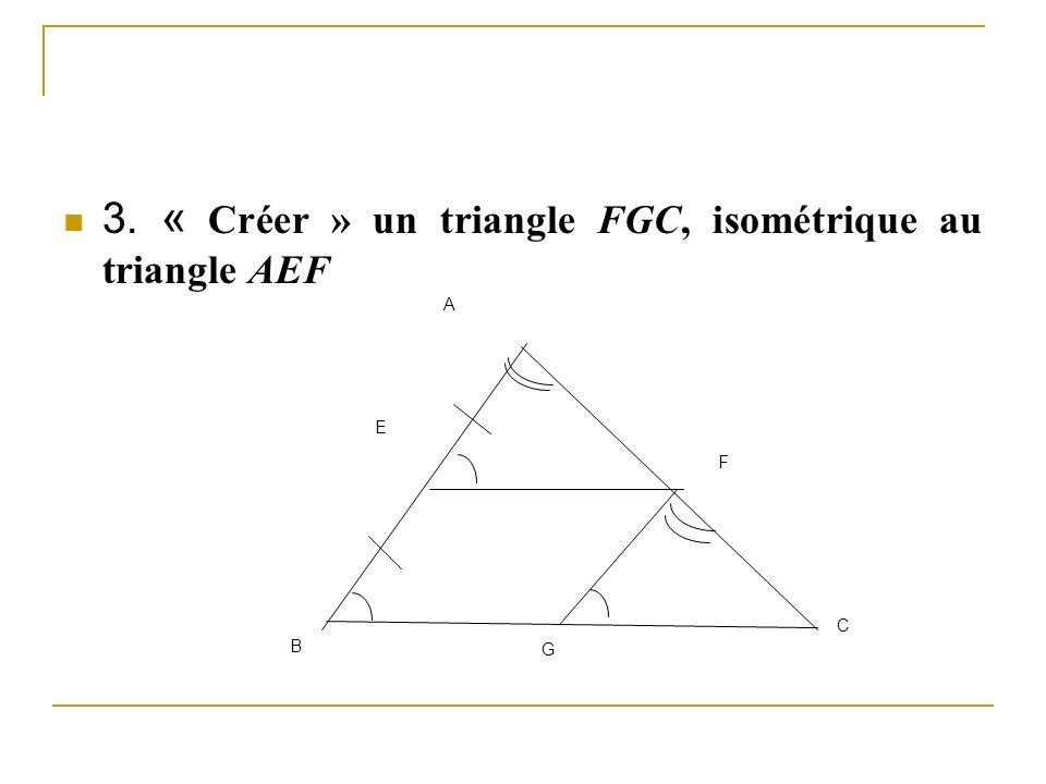 3. « Créer » un triangle FGC, isométrique au triangle AEF B A E F G C