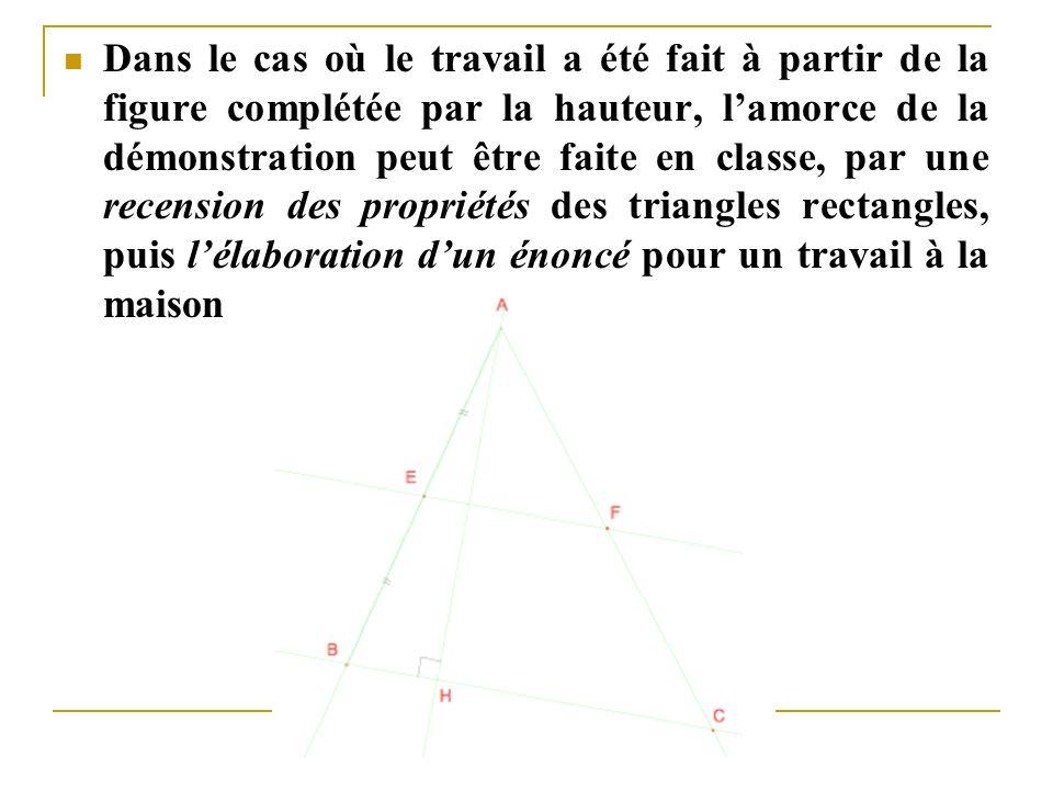 Dans le cas où le travail a été fait à partir de la figure complétée par la hauteur, l'amorce de la démonstration peut être faite en classe, par une recension des propriétés des triangles rectangles, puis l'élaboration d'un énoncé pour un travail à la maison