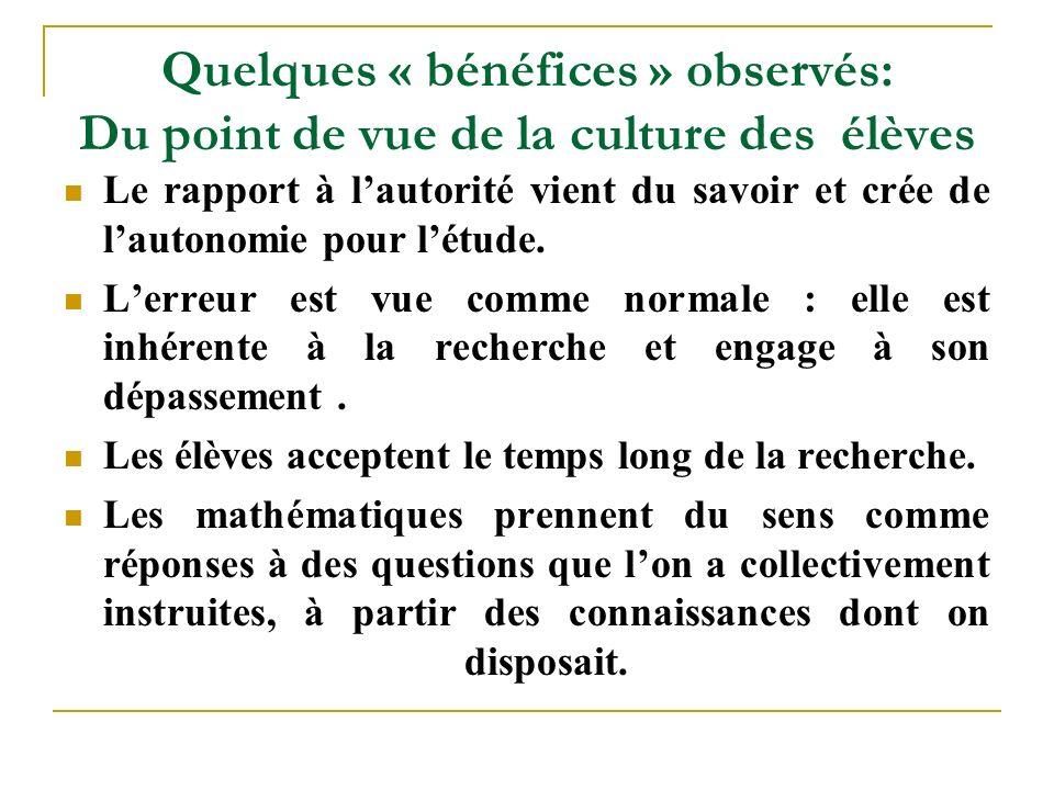 Quelques « bénéfices » observés: Du point de vue de la culture des élèves Le rapport à l'autorité vient du savoir et crée de l'autonomie pour l'étude.