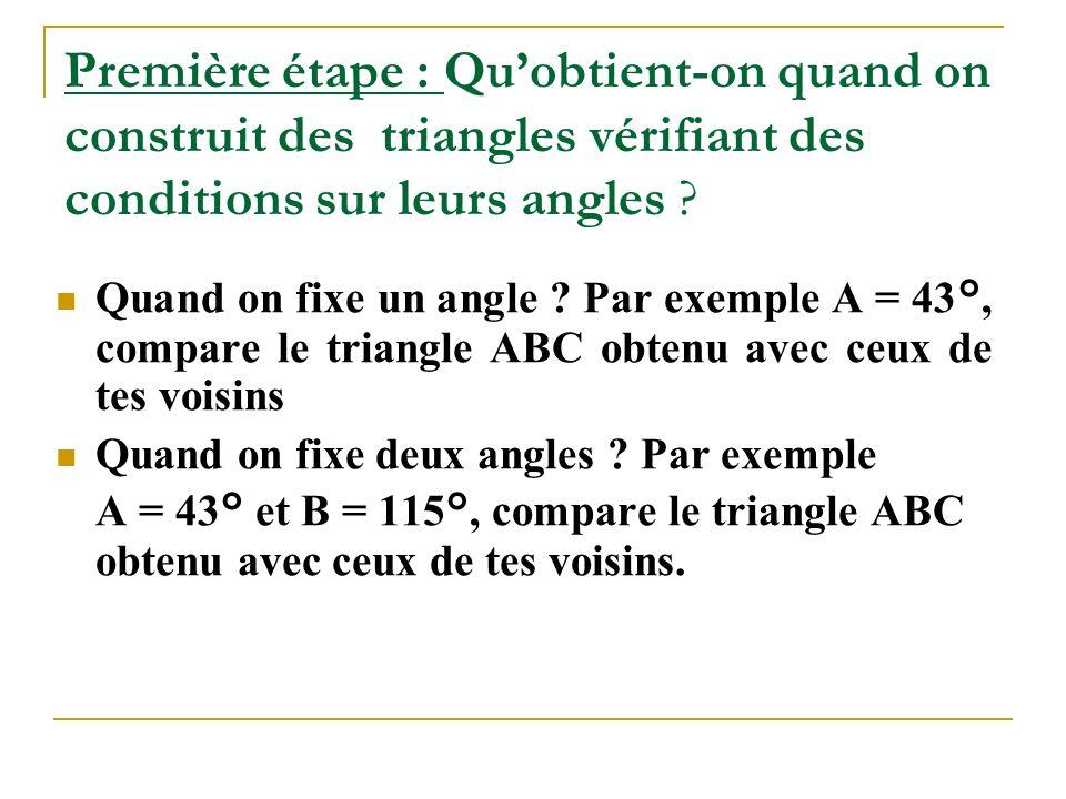 Première étape : Qu'obtient-on quand on construit des triangles vérifiant des conditions sur leurs angles .