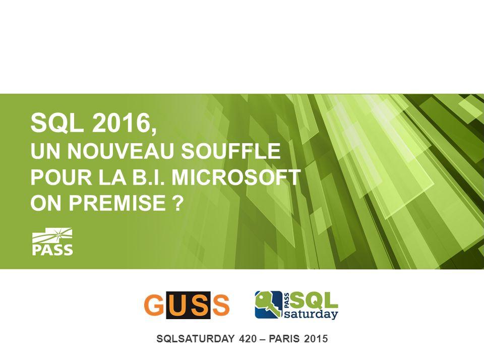 SQLSATURDAY 420 – PARIS 2015 SQL 2016, UN NOUVEAU SOUFFLE POUR LA B.I. MICROSOFT ON PREMISE