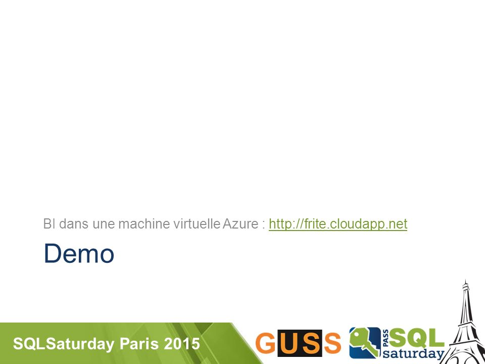 SQLSaturday Paris 2015 Demo BI dans une machine virtuelle Azure : http://frite.cloudapp.nethttp://frite.cloudapp.net