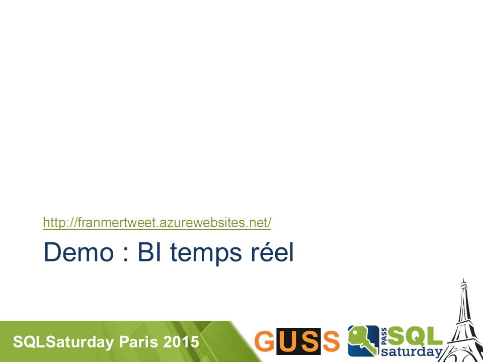 SQLSaturday Paris 2015 Demo : BI temps réel http://franmertweet.azurewebsites.net/