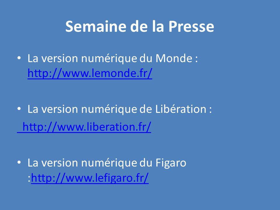 15 Semaine de la Presse La version numérique du Monde :  http://www.lemonde.fr/ http://www.lemonde.fr/ La version numérique de  Libération ...