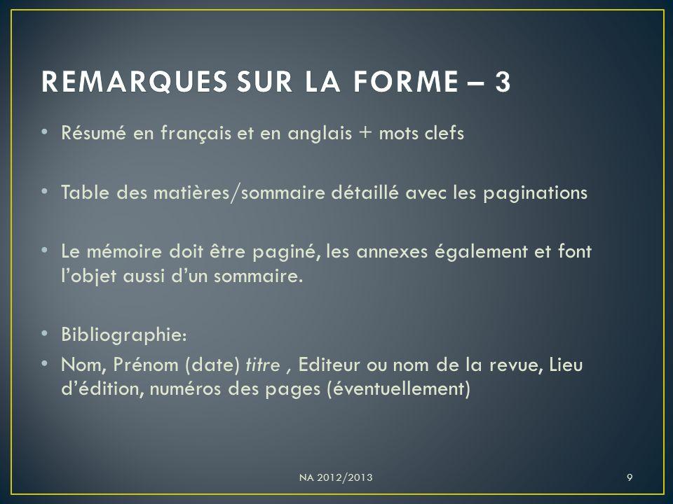 Résumé en français et en anglais + mots clefs Table des matières/sommaire détaillé avec les paginations Le mémoire doit être paginé, les annexes également et font l'objet aussi d'un sommaire.