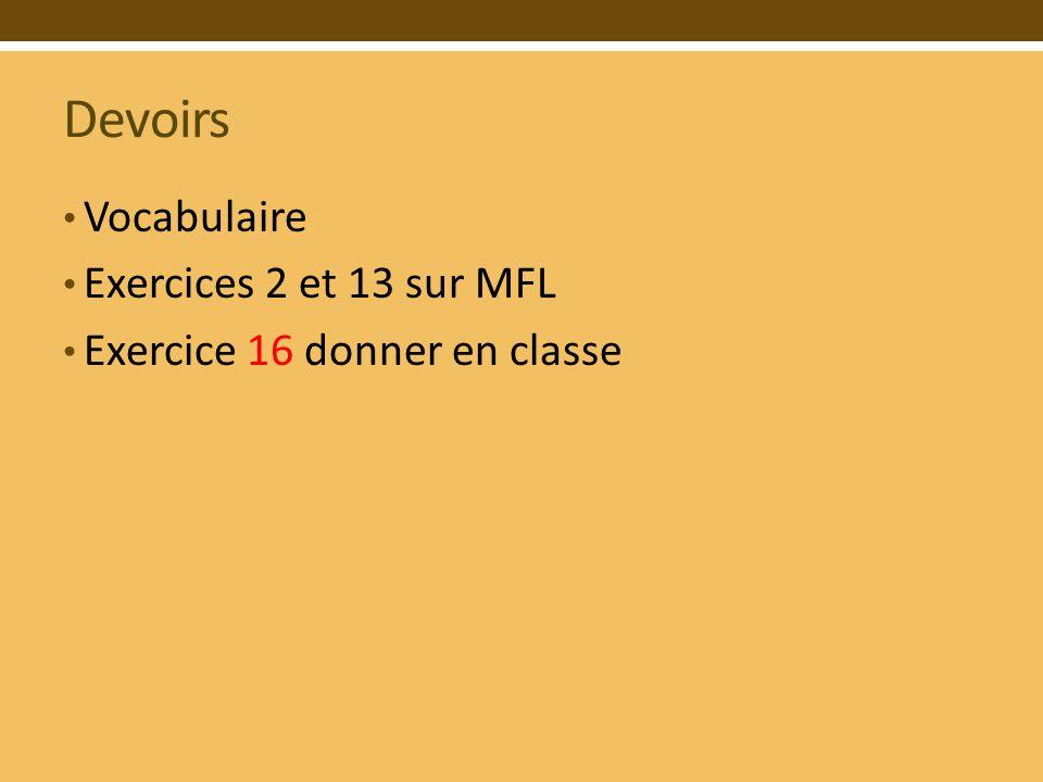 Devoirs Vocabulaire Exercices 2 et 13 sur MFL Exercice 16 donner en classe