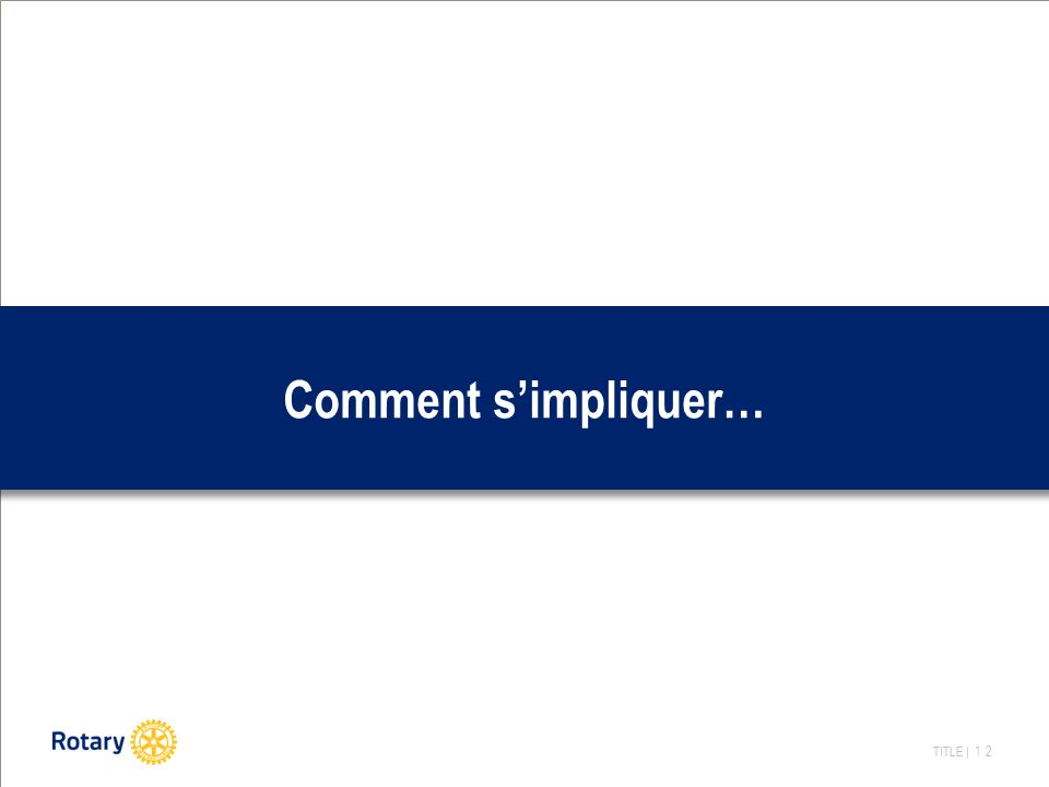TITLE | 12 Comment s'impliquer…