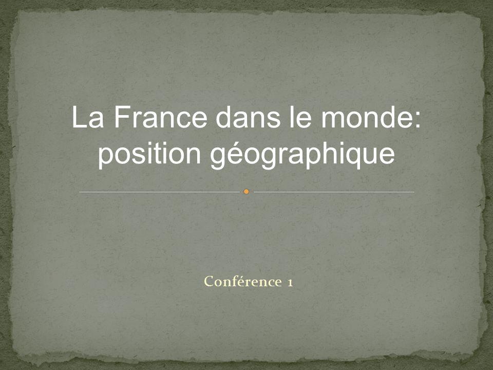 Conférence 1 La France dans le monde: position géographique