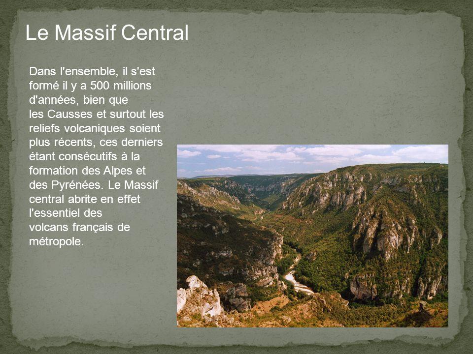 Dans l ensemble, il s est formé il y a 500 millions d années, bien que les Causses et surtout les reliefs volcaniques soient plus récents, ces derniers étant consécutifs à la formation des Alpes et des Pyrénées.