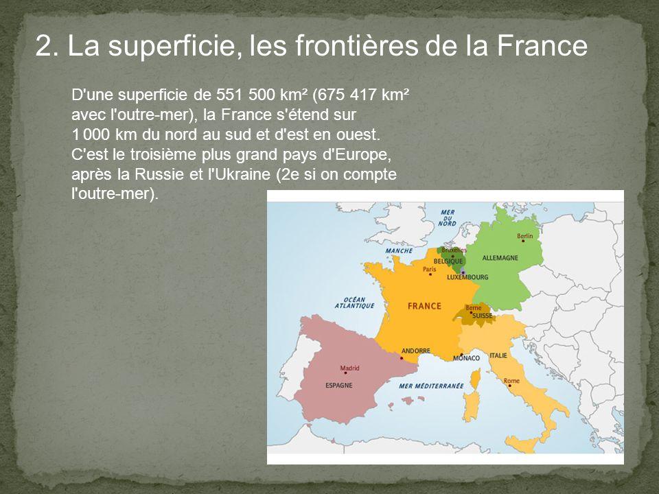 2. La superficie, les frontières de la France D'une superficie de 551 500 km² (675 417 km² avec l'outre-mer), la France s'étend sur 1 000 km du nord a