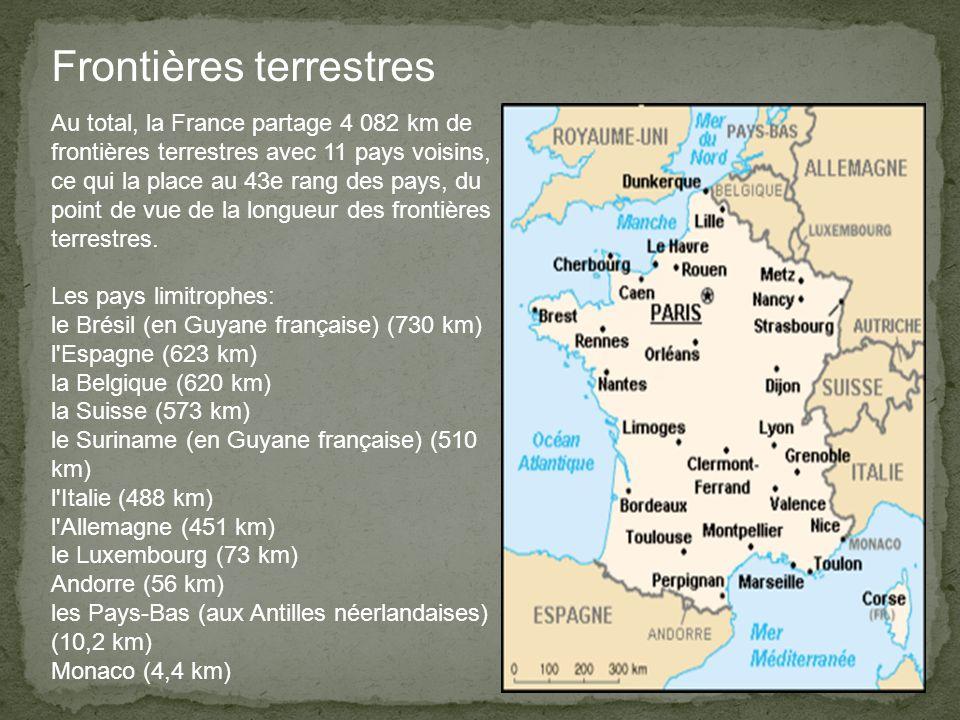 Frontières terrestres Au total, la France partage 4 082 km de frontières terrestres avec 11 pays voisins, ce qui la place au 43e rang des pays, du point de vue de la longueur des frontières terrestres.