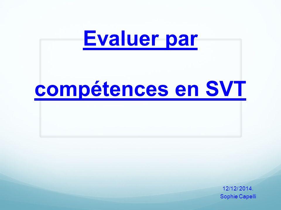 Evaluer par compétences en SVT 12/12/ 2014. Sophie Capelli