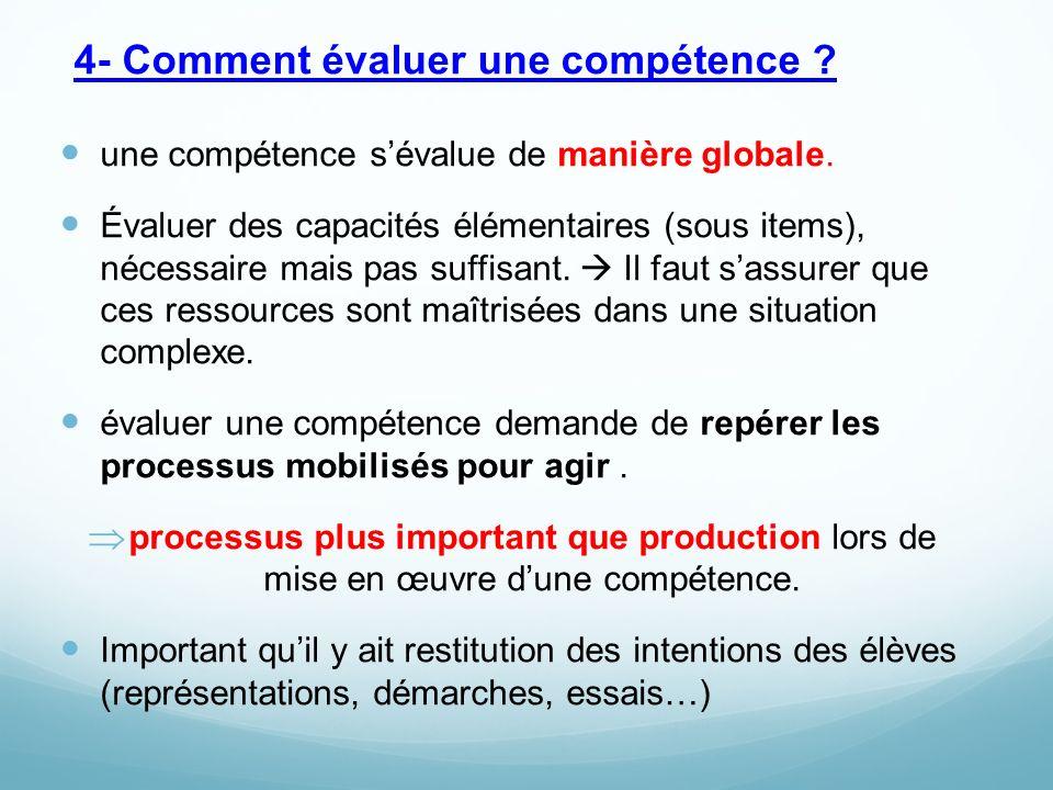 4- Comment évaluer une compétence . une compétence s'évalue de manière globale.