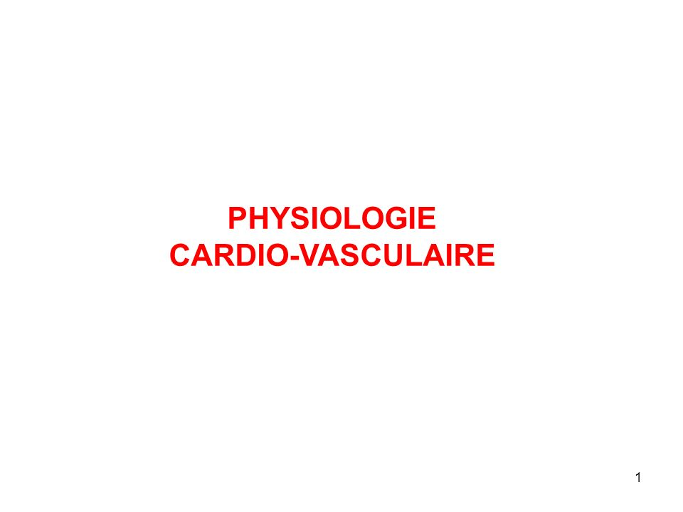 1 PHYSIOLOGIE CARDIO-VASCULAIRE