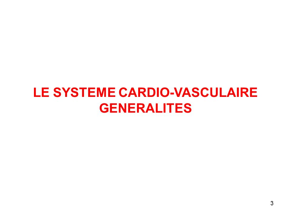 3 LE SYSTEME CARDIO-VASCULAIRE GENERALITES
