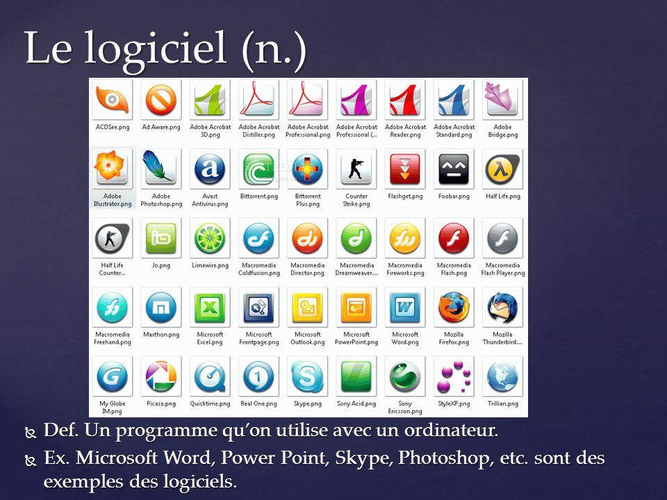  Def. Un programme qu'on utilise avec un ordinateur.