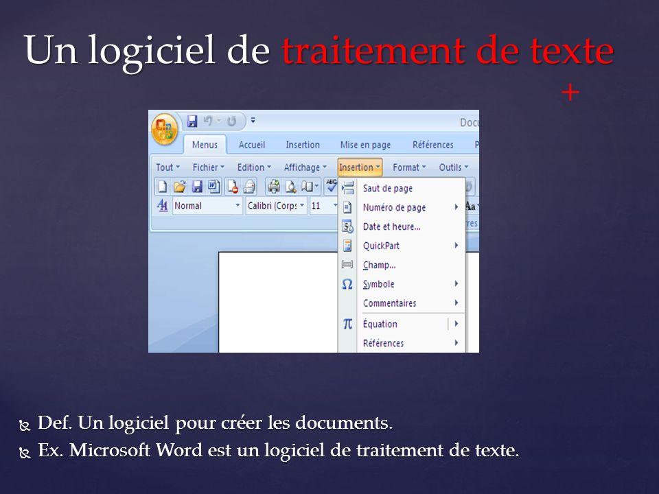  Def. Un logiciel pour créer les documents.  Ex.