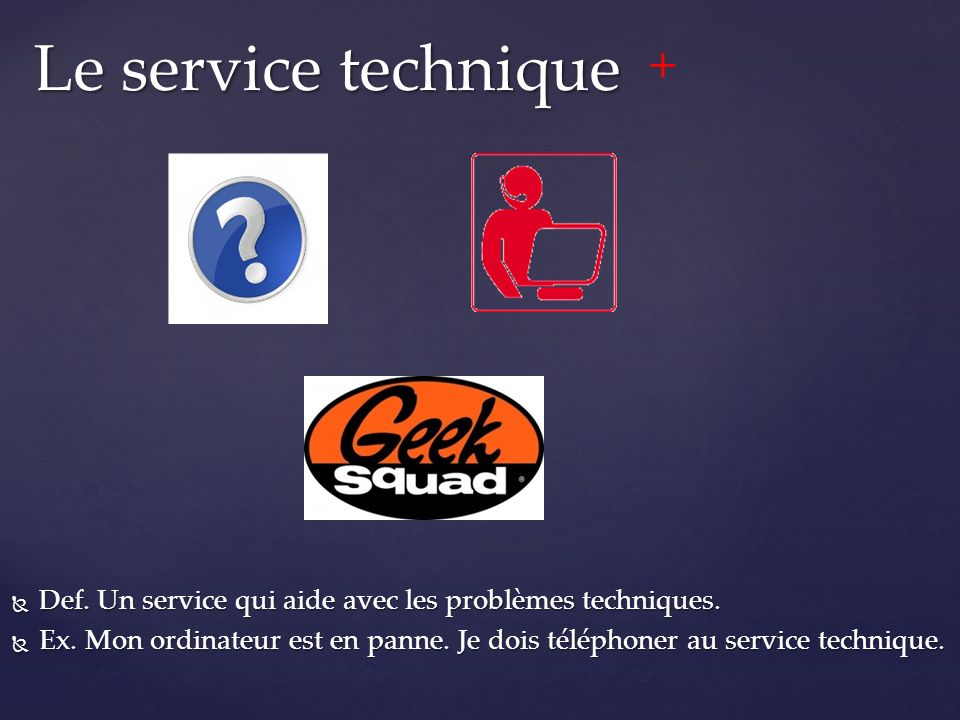  Def. Un service qui aide avec les problèmes techniques.