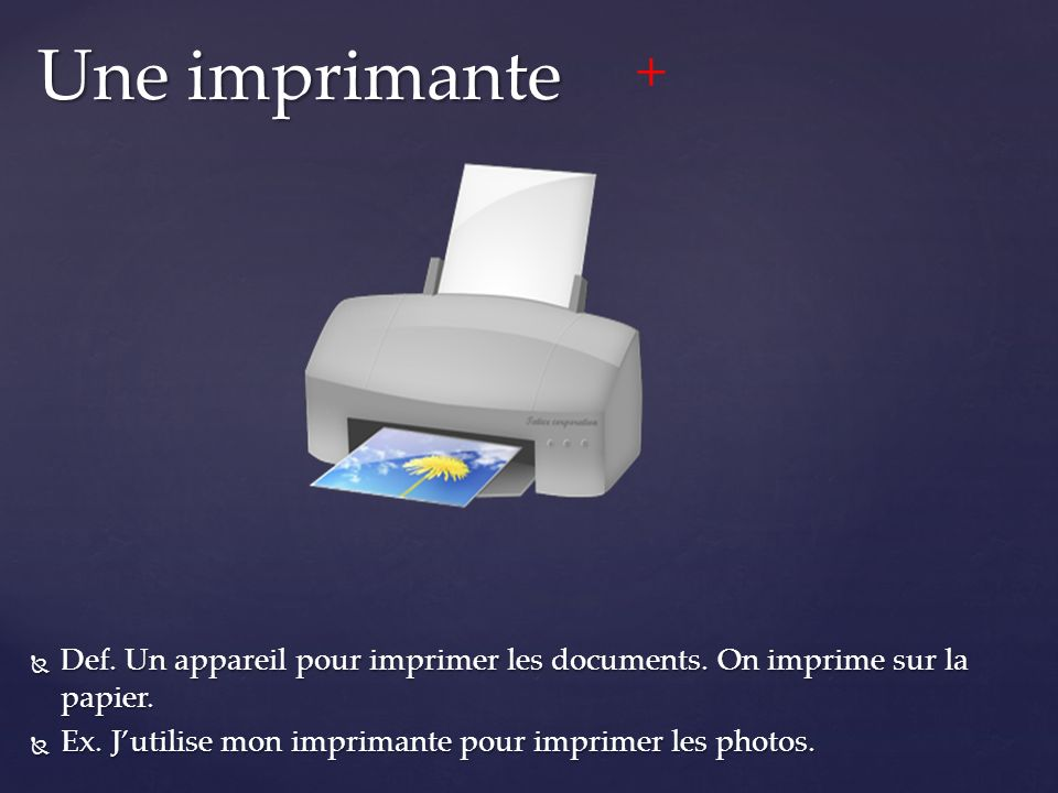  Def. Un appareil pour imprimer les documents. On imprime sur la papier.