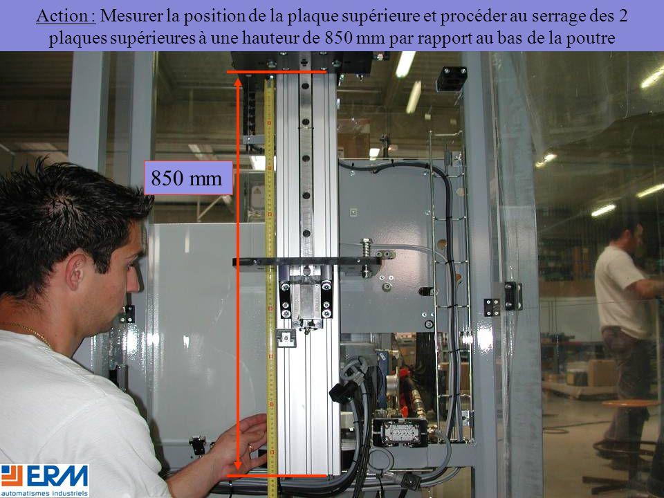 Action : Mesurer la position de la plaque supérieure et procéder au serrage des 2 plaques supérieures à une hauteur de 850 mm par rapport au bas de la poutre 850 mm