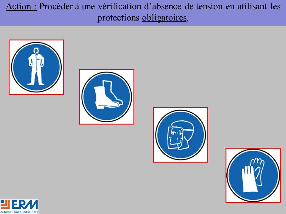 Action : Procéder à une vérification d'absence de tension en utilisant les protections obligatoires.