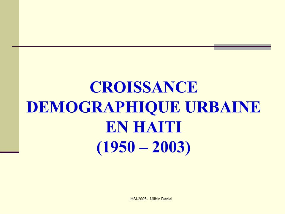 IHSI-2005- Milbin Daniel CROISSANCE DEMOGRAPHIQUE URBAINE EN HAITI (1950 – 2003)