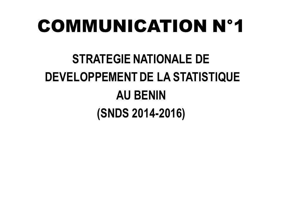COMMUNICATION N°1 STRATEGIE NATIONALE DE DEVELOPPEMENT DE LA STATISTIQUE AU BENIN (SNDS 2014-2016)