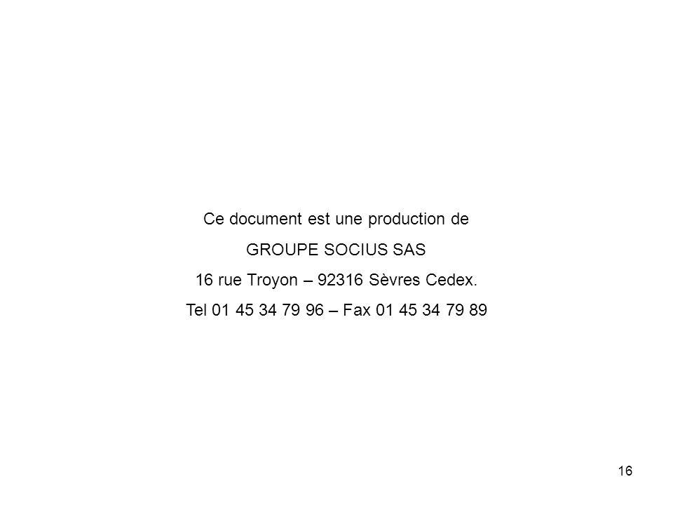 16 Ce document est une production de GROUPE SOCIUS SAS 16 rue Troyon – 92316 Sèvres Cedex.