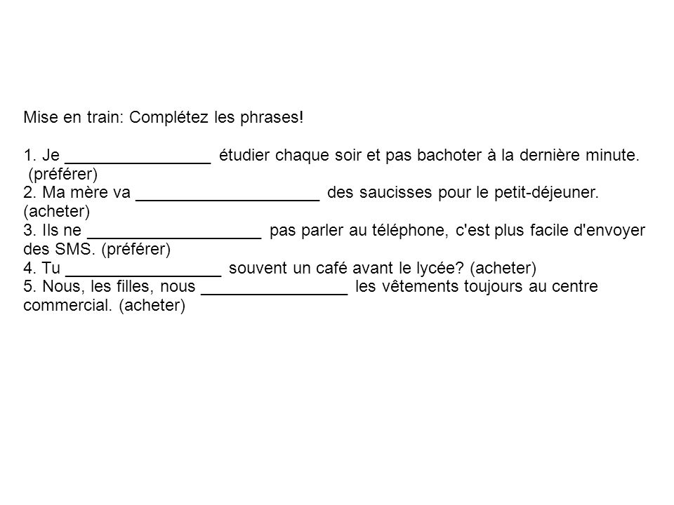 Mise en train: Complétez les phrases. 1.