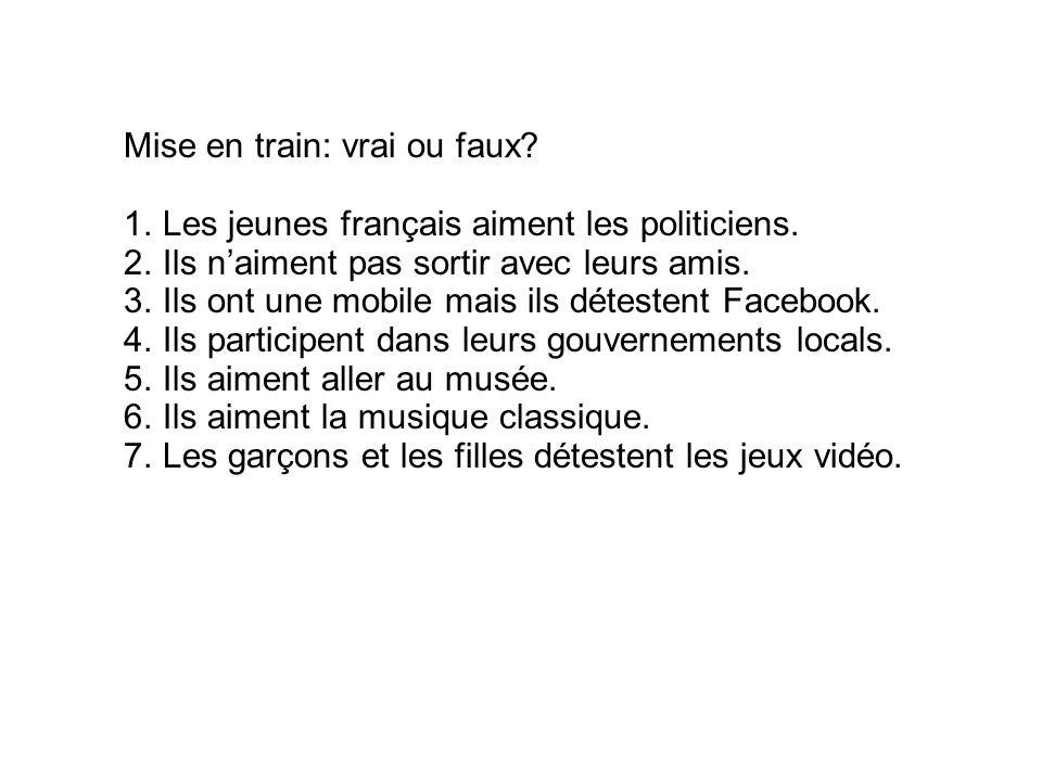 Mise en train: vrai ou faux. 1.Les jeunes français aiment les politiciens.