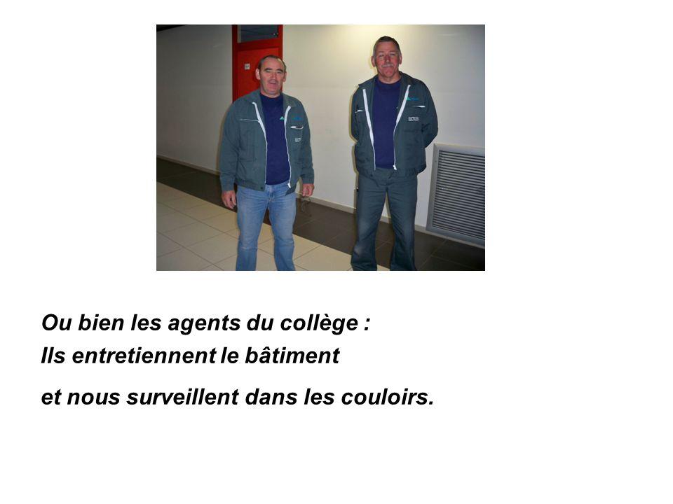 Ou bien les agents du collège : Ils entretiennent le bâtiment et nous surveillent dans les couloirs.