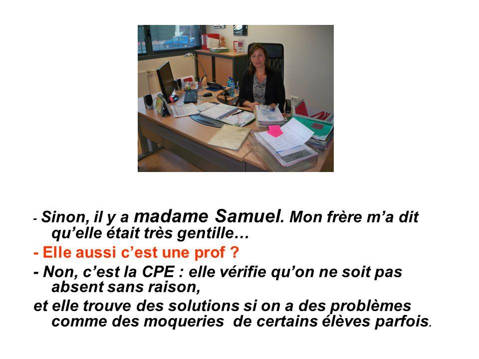- Sinon, il y a madame Samuel.