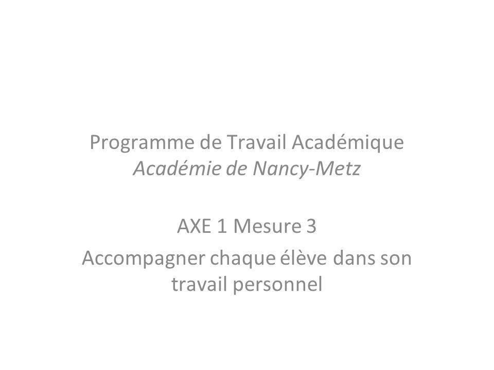 AXE 1 Mesure 3 Accompagner chaque élève dans son travail personnel Programme de Travail Académique Académie de Nancy-Metz