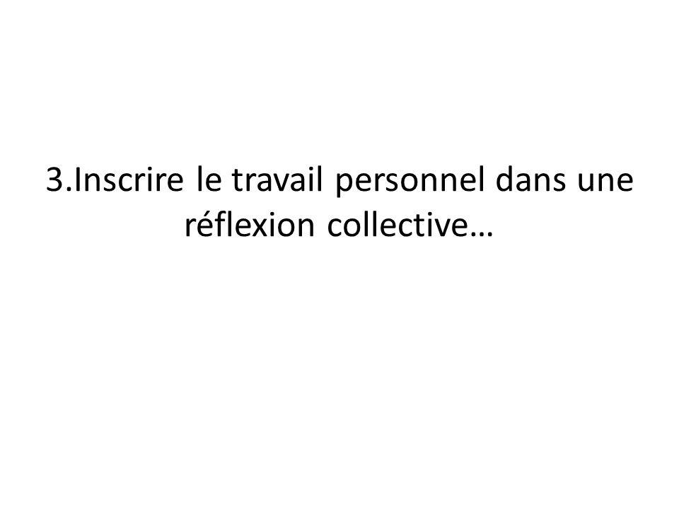 3.Inscrire le travail personnel dans une réflexion collective…