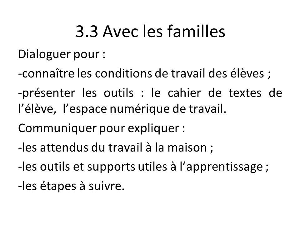 3.3 Avec les familles Dialoguer pour : -connaître les conditions de travail des élèves ; -présenter les outils : le cahier de textes de l'élève, l'espace numérique de travail.