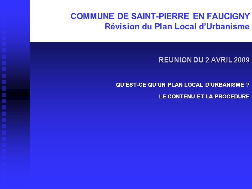 COMMUNE DE SAINT-PIERRE EN FAUCIGNY Révision du Plan Local d'Urbanisme REUNION DU 2 AVRIL 2009 REUNION DU 2 AVRIL 2009 QU'EST-CE QU'UN PLAN LOCAL D'URBANISME .
