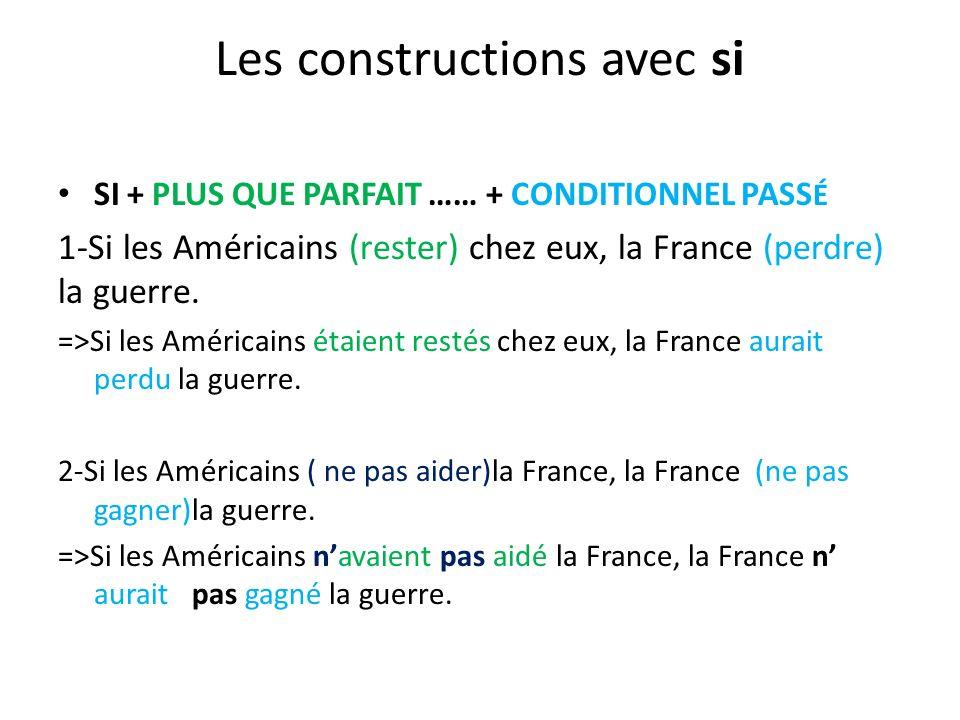 Les constructions avec si SI + PLUS QUE PARFAIT …… + CONDITIONNEL PASS É 1-Si les Américains (rester) chez eux, la France (perdre) la guerre.