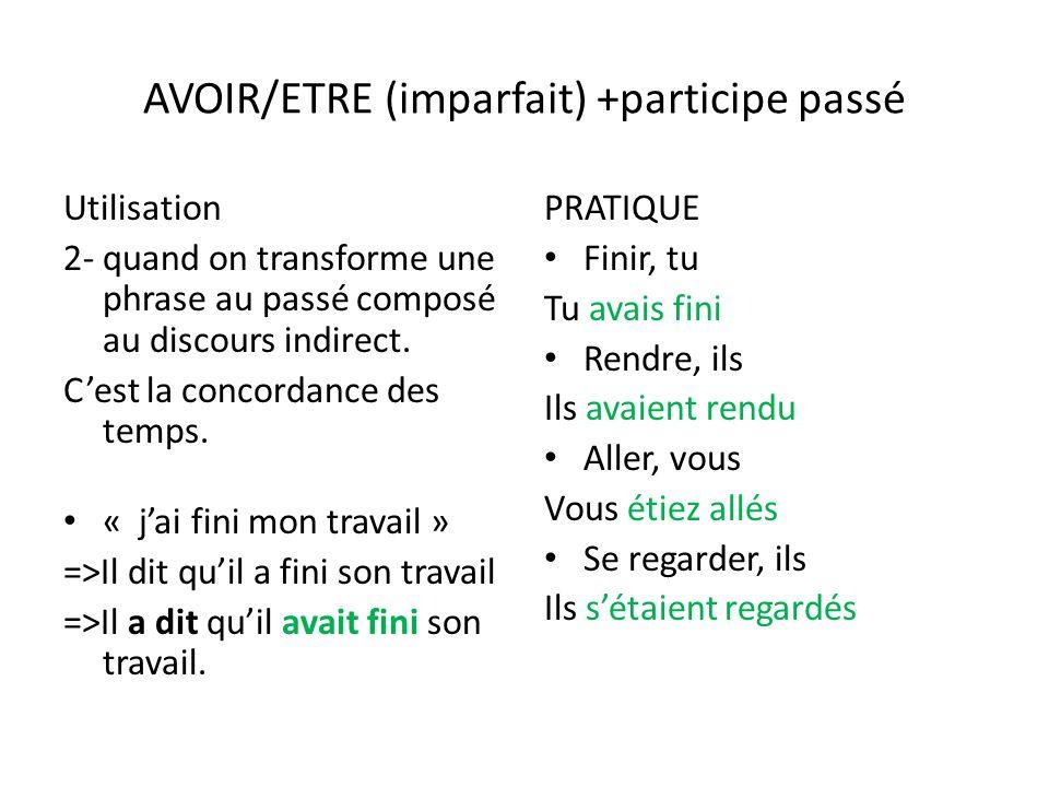 AVOIR/ETRE (imparfait) +participe passé Utilisation 2- quand on transforme une phrase au passé composé au discours indirect.
