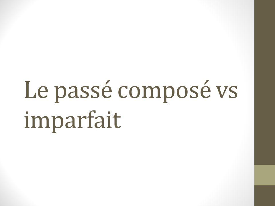 Le passé composé vs imparfait