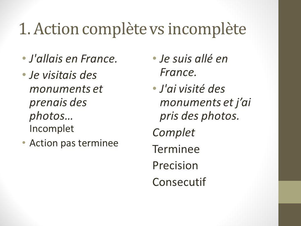 1. Action complète vs incomplète J allais en France.