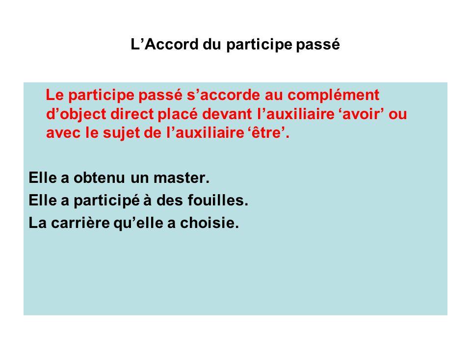 L'Accord du participe passé Le participe passé s'accorde au complément d'object direct placé devant l'auxiliaire 'avoir' ou avec le sujet de l'auxiliaire 'être'.