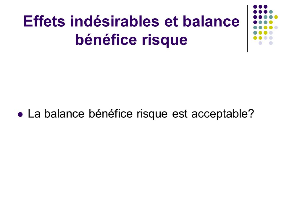 Effets indésirables et balance bénéfice risque La balance bénéfice risque est acceptable