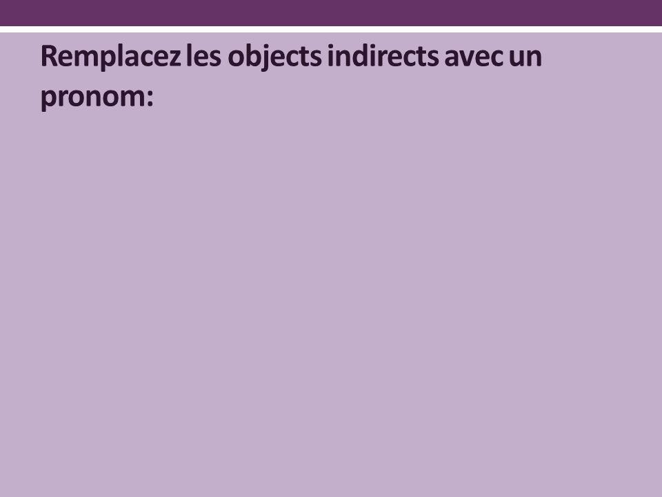 Remplacez les objects indirects avec un pronom:
