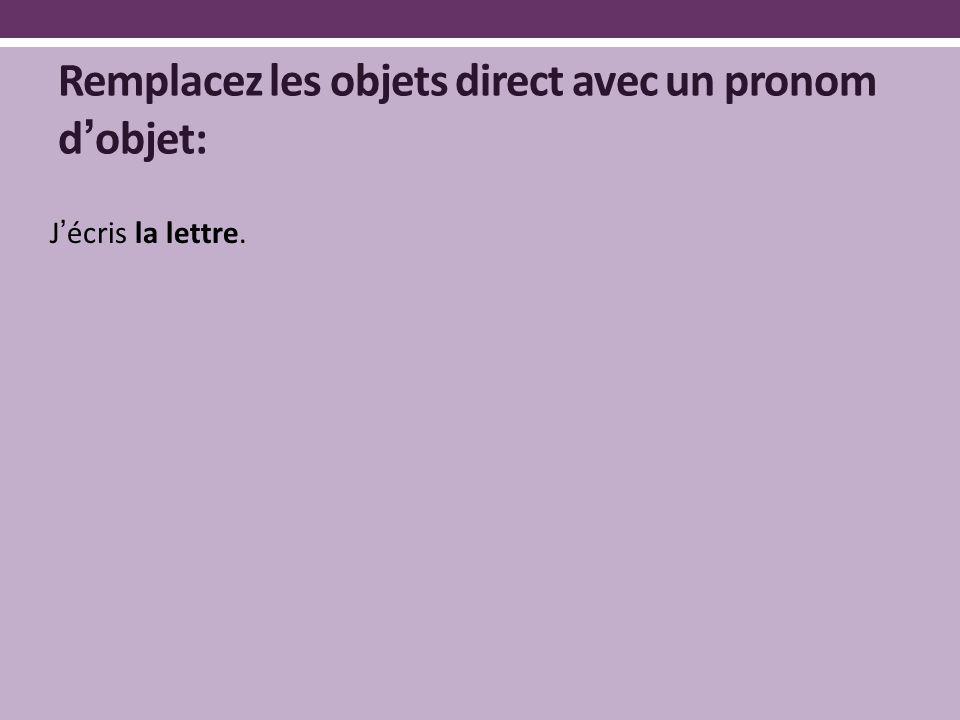 Remplacez les objets direct avec un pronom d'objet: J'écris la lettre.