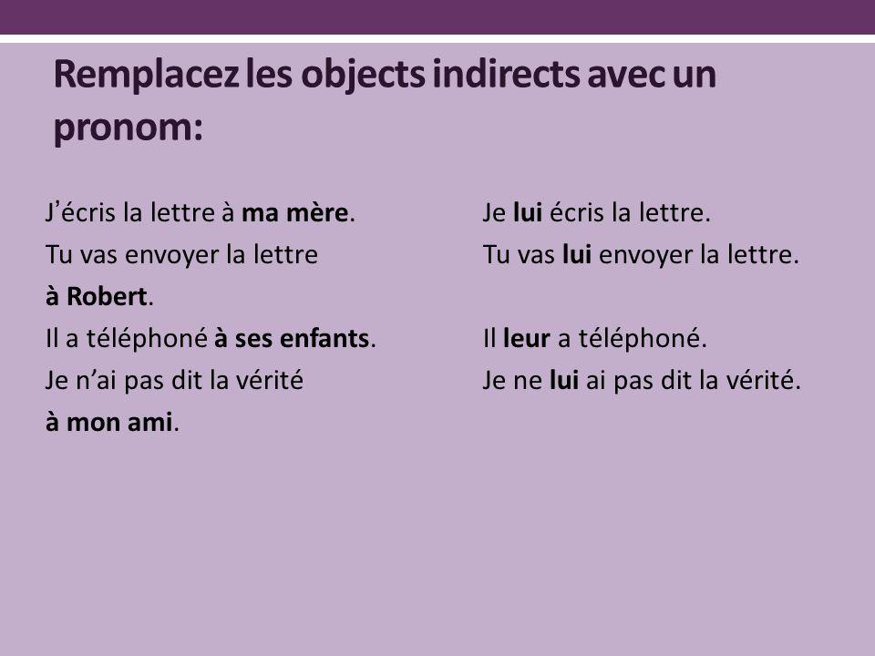 Remplacez les objects indirects avec un pronom: J'écris la lettre à ma mère.Je lui écris la lettre.