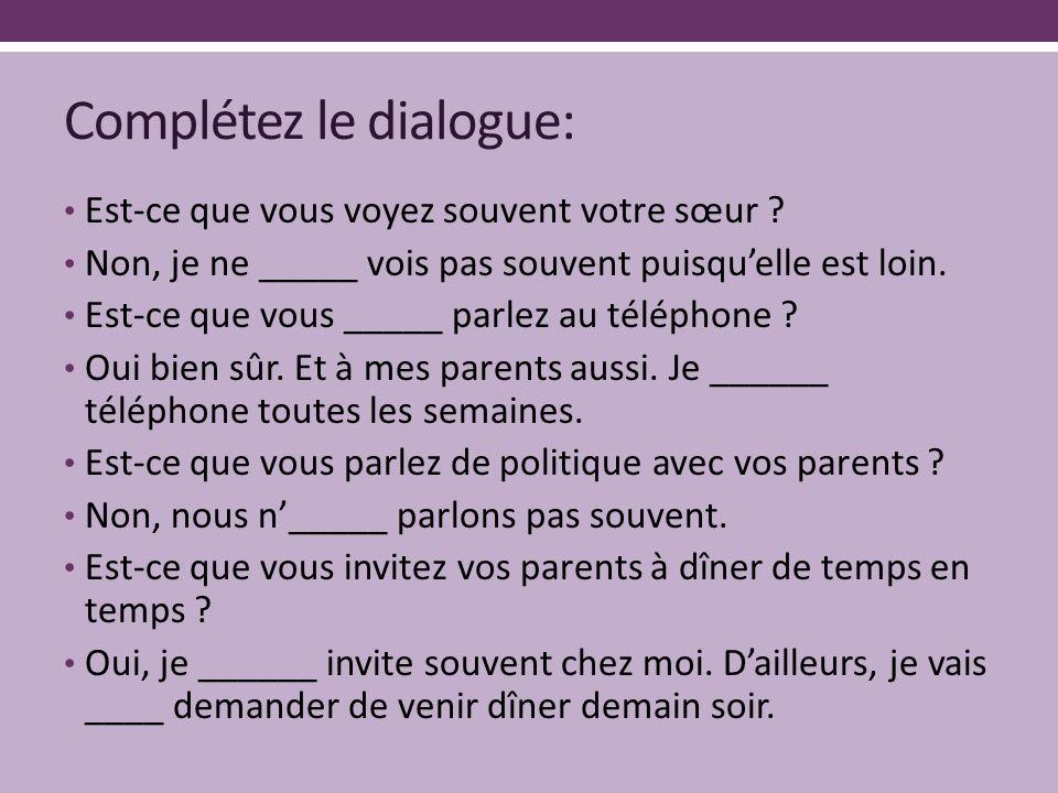 Complétez le dialogue: Est-ce que vous voyez souvent votre sœur .