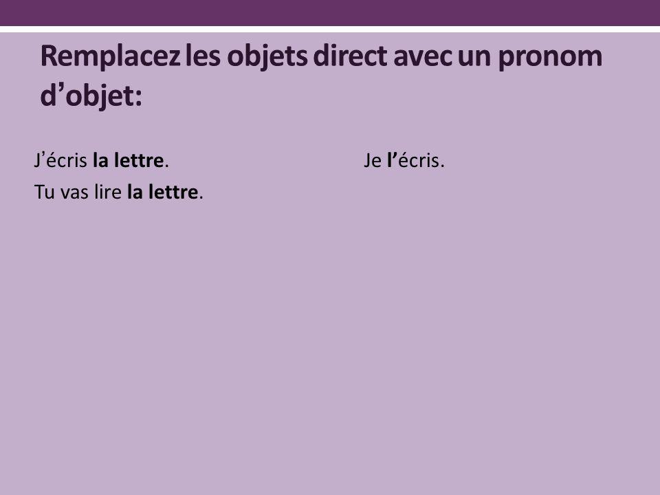 Remplacez les objets direct avec un pronom d'objet: J'écris la lettre.Je l'écris.